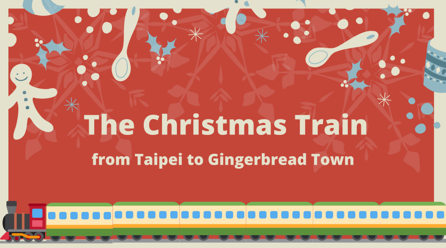 The Christmas Train from Taipei to Gingerbread Town